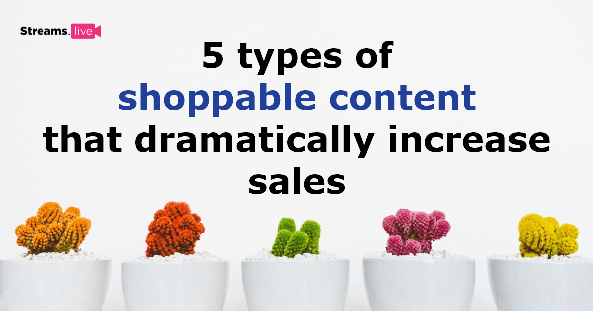 5 types of shoppable content that dramatically increase sales