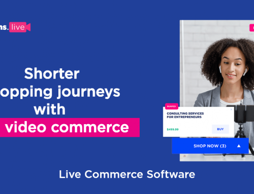 Shorter shopping journeys with live video commerce